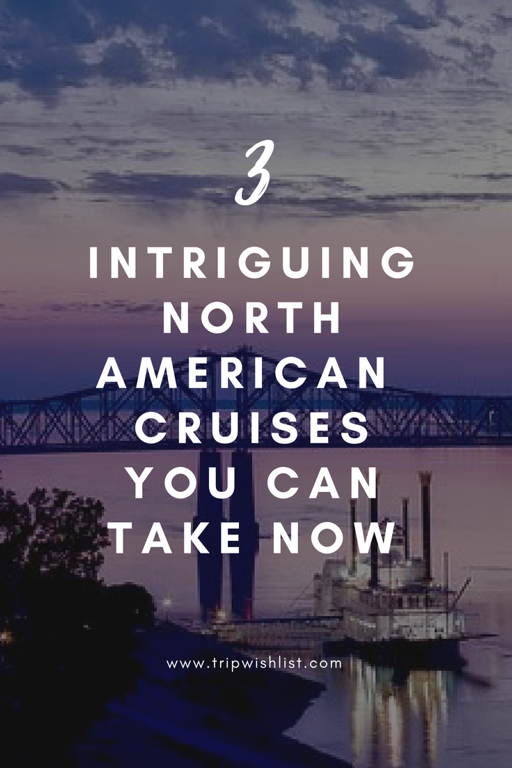 3 Intriguing North American Cruises You Can Take Now