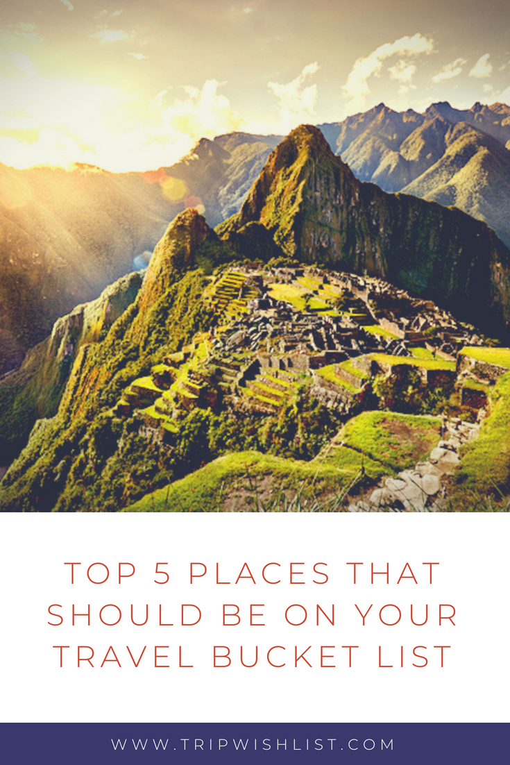 Top 5 places that should be on your travel bucket list
